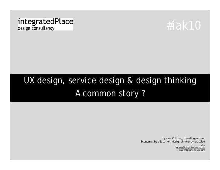#iak10    UX design, service design & design thinking              A common story ?                                       ...