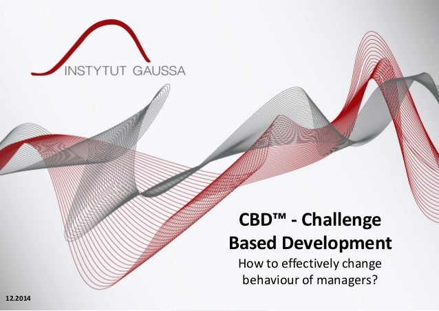 CBD™ - Challenge Based Development How to effectively change behaviour of managers? 12.2014