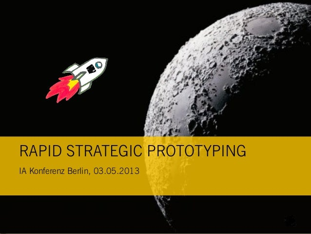 RAPID STRATEGIC PROTOTYPINGIA Konferenz Berlin, 03.05.2013