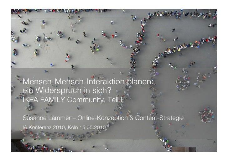 Mensch-Mensch-Interaktion planen:! ein Widerspruch in sich? IKEA FAMILY Community, Teil II!  Susanne Lämmer – Online-Konze...