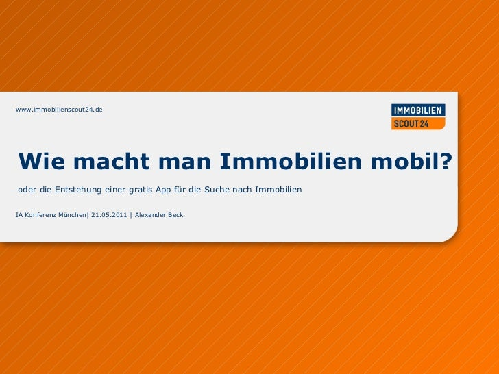www.immobilienscout24.de IA Konferenz München| 21.05.2011 | Alexander Beck  Wie macht man Immobilien mobil?  oder die Ents...