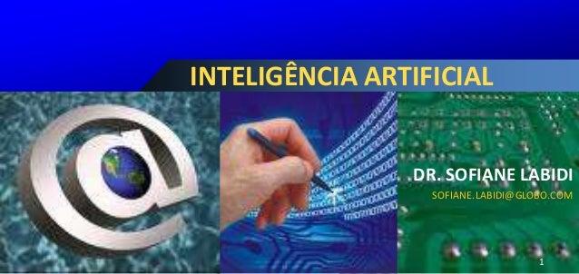 INTELIGÊNCIA ARTIFICIAL                DR. SOFIANE LABIDI                  SOFIANE.LABIDI@GLOBO.COM                       ...