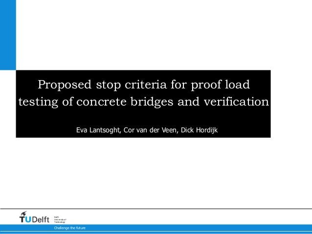 Challenge the future Delft University of Technology Proposed stop criteria for proof load testing of concrete bridges and ...