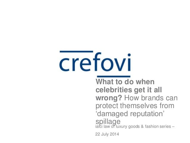 ialci law of luxury goods & fashion series – 22 July 2014 What to do when celebrities get it all wrong? How brands can pro...