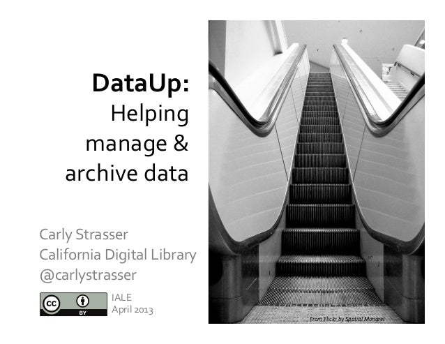 Carly	  Strasser	  	  California	  Digital	  Library	  	  @carlystrasser	  IALE	  April	  2013	  DataUp:	  	  Helping	  ma...