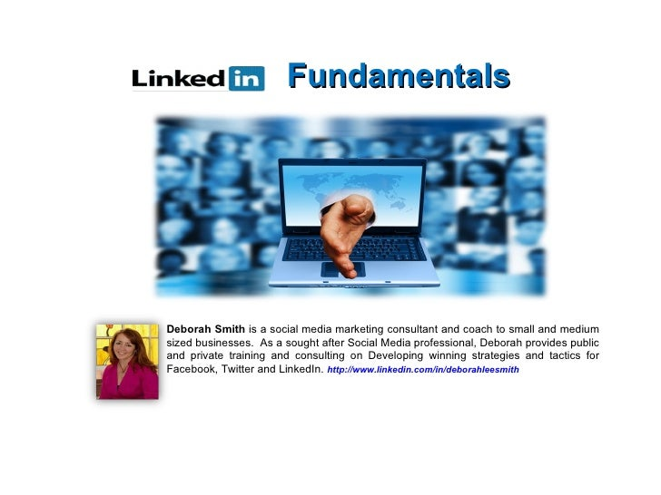 Fundamentals <ul><ul><li>Deborah Smith  is a social media marketing consultant and coach to small and medium sized busines...