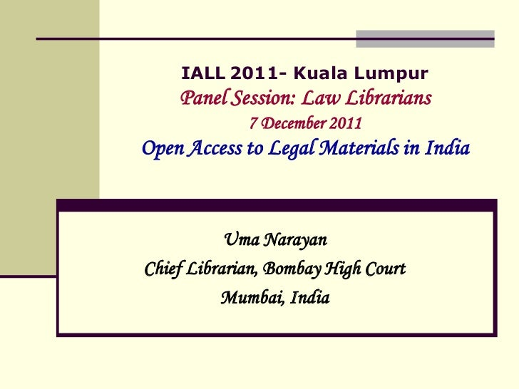 IALL 2011- Kuala Lumpur    Panel Session: Law Librarians             7 December 2011Open Access to Legal Materials in Indi...