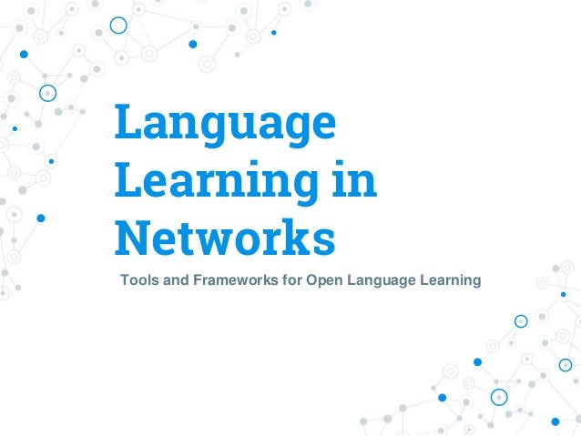 Language Learning in Networks Tools and Frameworks for Open Language Learning