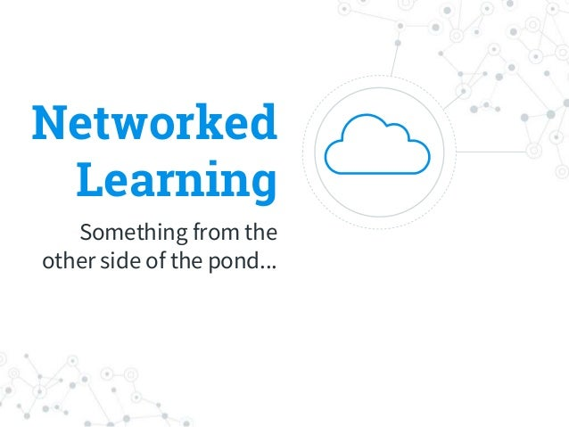 Networked Learning Something from the other side of the pond...