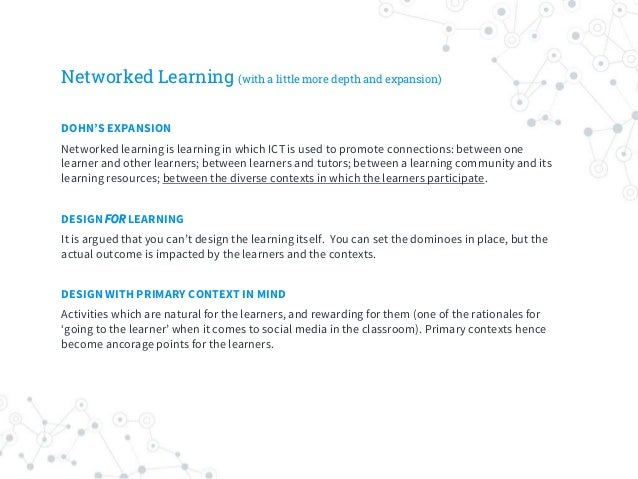Networked Learning (with a little more depth and expansion) DOHN'S EXPANSION Networked learning is learning in which ICT i...