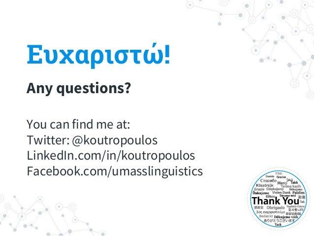 Ευχαριστώ! Any questions? You can find me at: Twitter: @koutropoulos LinkedIn.com/in/koutropoulos Facebook.com/umasslingui...