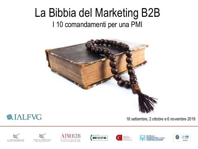 19 settembre 2018 La Bibbia del Marketing B2B I 10 comandamenti per una PMI 18 settembre, 2 ottobre e 6 novembre 2019