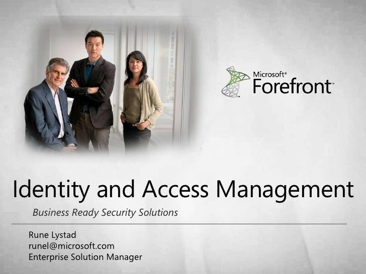 Identity and Access Management<br />Business Ready Security Solutions<br />Rune Lystad<br />runel@microsoft.com<br />Enter...