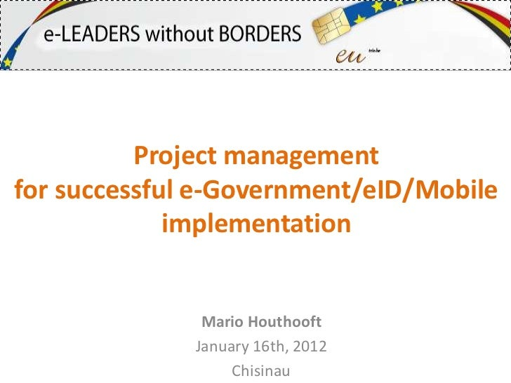 Project managementfor successful e-Government/eID/Mobile             implementation               Mario Houthooft         ...