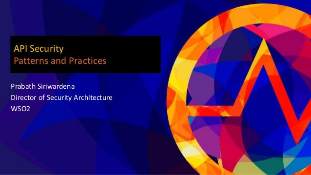 Prabath Siriwardena Director of Security Architecture WSO2 API Security Patterns and Practices