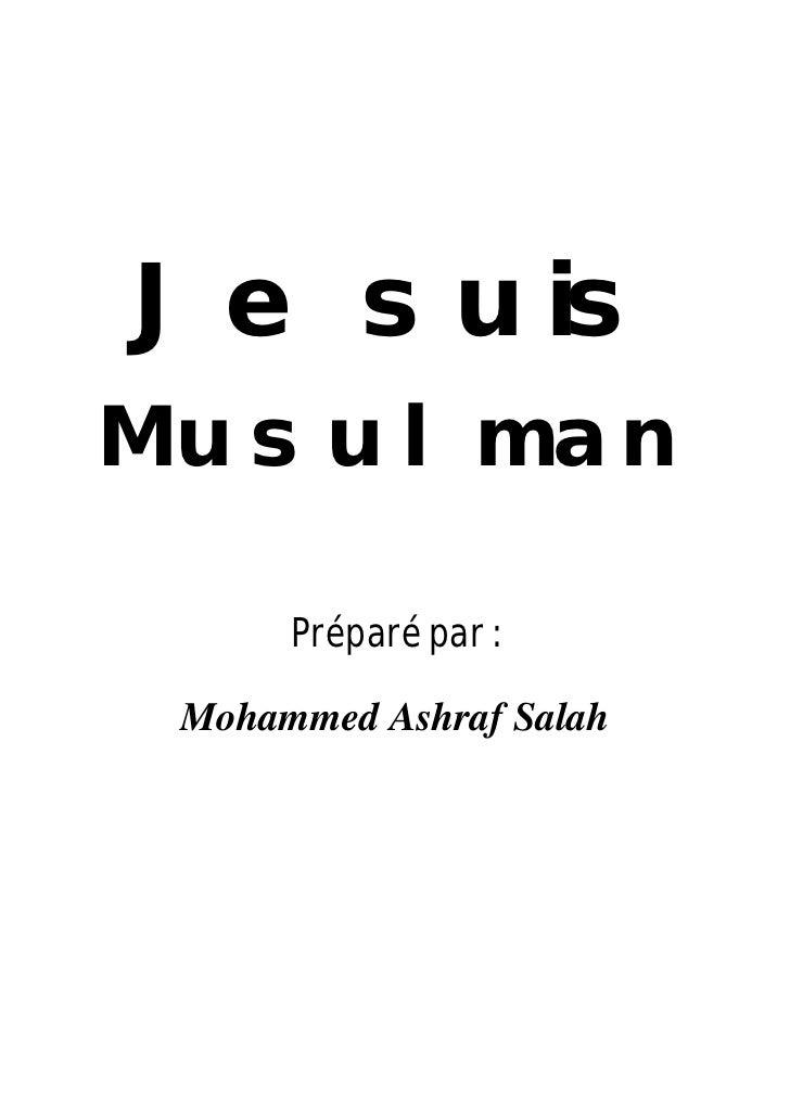 Je suisMusulman      Préparé par : Mohammed Ashraf Salah           