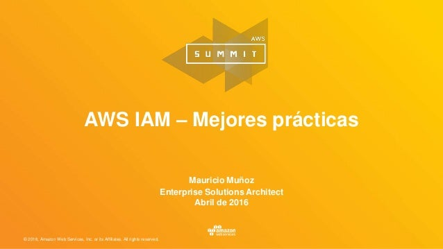 © 2016, Amazon Web Services, Inc. or its Affiliates. All rights reserved. Mauricio Muñoz Enterprise Solutions Architect Ab...