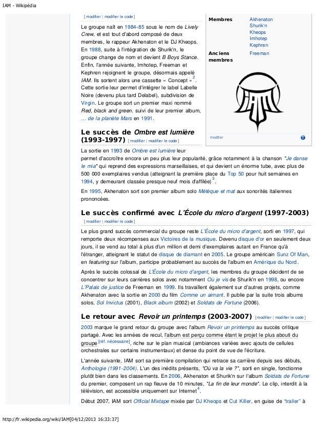 IAM - Wikipédia [ modifier | modifier le code ]  Le groupe naît en 1984-85 sous le nom de Lively Crew, et est tout d'abord...