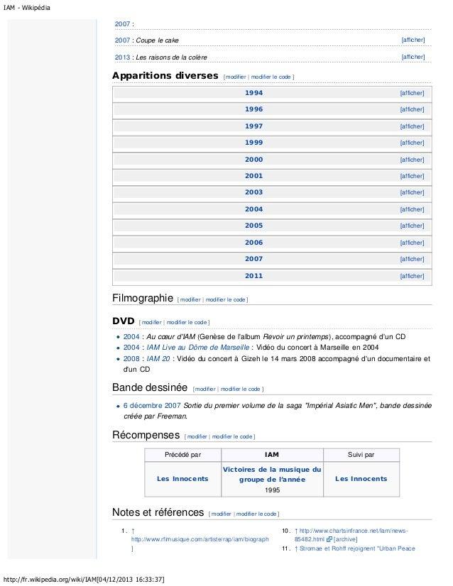 IAM - Wikipédia 2007 : 2007 : Coupe le cake  [afficher]  2013 : Les raisons de la colère  [afficher]  Apparitions diverses...
