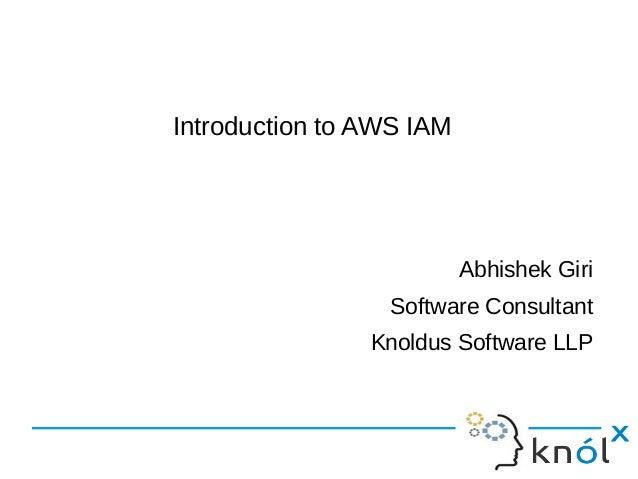 Introduction to AWS IAM Abhishek Giri Software Consultant Knoldus Software LLP