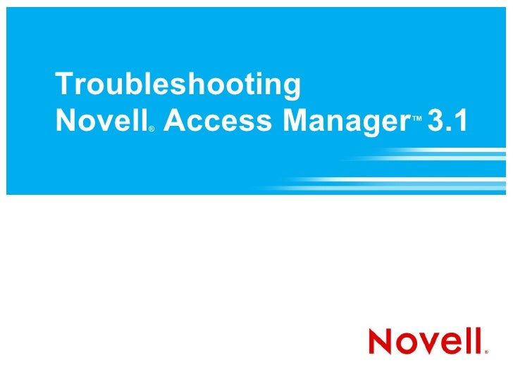 Troubleshooting Novell Access Manager 3.1      ®                      ™
