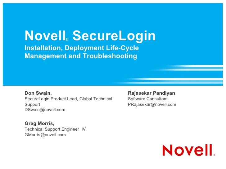 Novell SecureLogin ®  Installation, Deployment Life-Cycle Management and Troubleshooting     Don Swain,                   ...