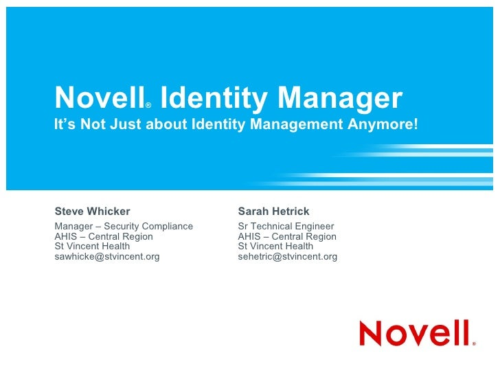 Novell Identity Manager                    ®  It's Not Just about Identity Management Anymore!     Steve Whicker          ...