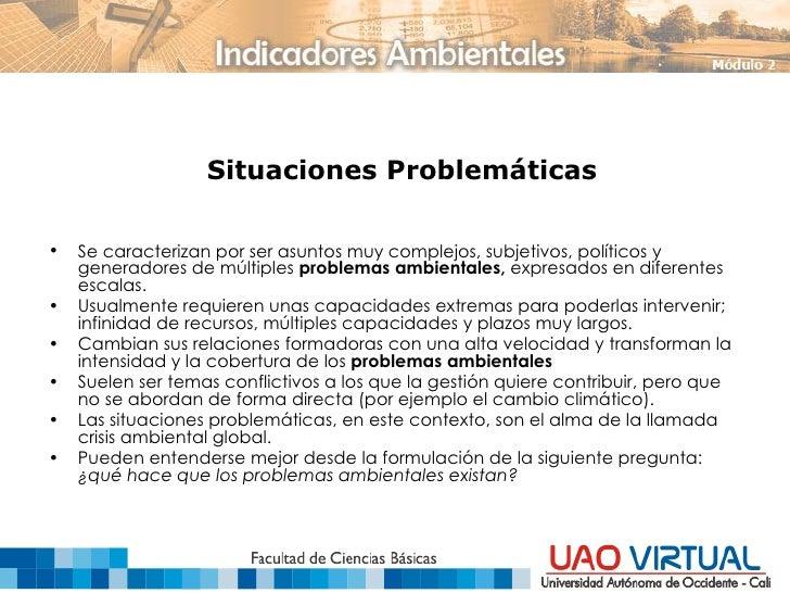 Situaciones Problemáticas <ul><li>Se caracterizan por ser asuntos muy complejos, subjetivos, políticos y generadores de mú...