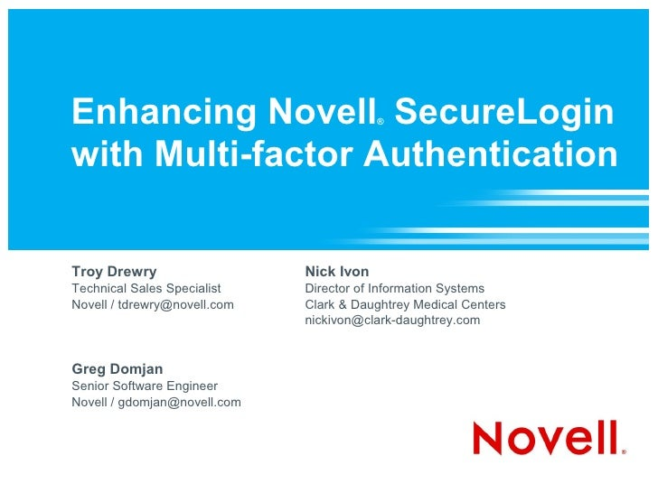 Enhancing Novell SecureLogin              ®    with Multi-factor Authentication   Troy Drewry                   Nick Ivon ...