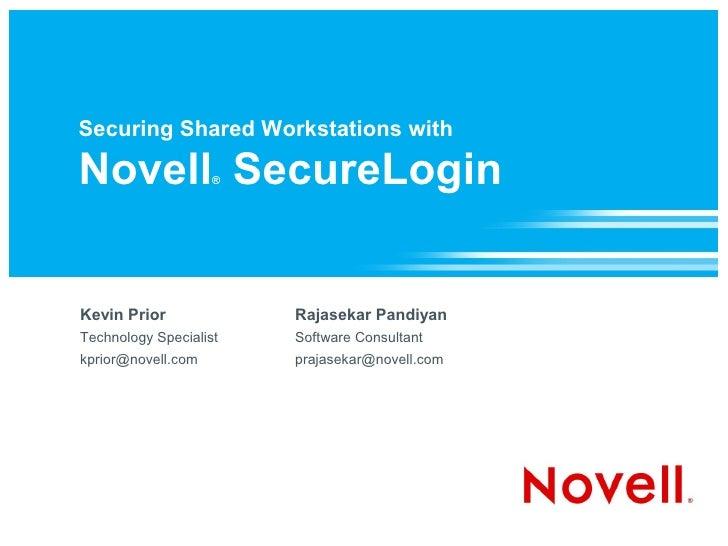 Securing Shared Workstations with  Novell SecureLogin  ®     Kevin Prior             Rajasekar Pandiyan Technology Special...