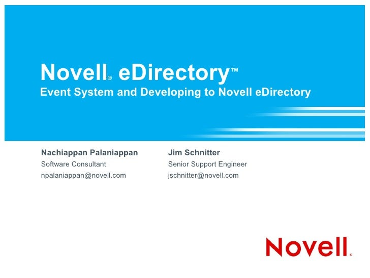 Novell eDirectory™    ®  Event System and Developing to Novell eDirectory     Nachiappan Palaniappan    Jim Schnitter Soft...