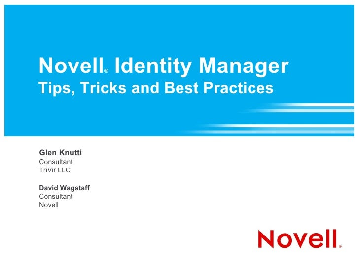 Novell Identity Manager                  ®   Tips, Tricks and Best Practices   Glen Knutti Consultant TriVir LLC  David Wa...