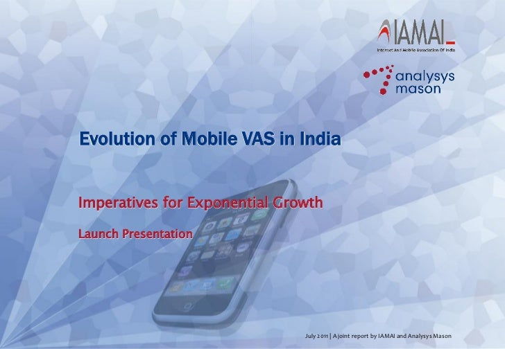 Evolution of Mobile VAS in IndiaImperatives for Exponential GrowthLaunch Presentation                               July 2...