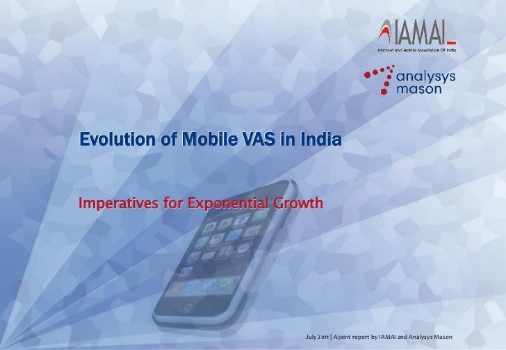 Evolution of Mobile VAS in IndiaImperatives for Exponential Growth                               July 2011   A joint repor...