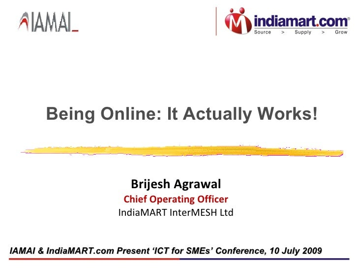 Being Online: It Actually Works!                             Brijesh Agrawal                         Chief Operating Offic...