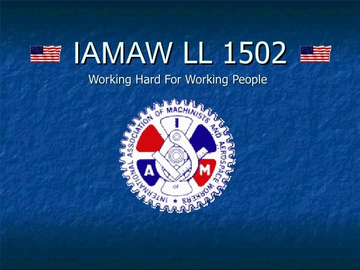 IAMAW  LL 1502 Working Hard For Working People