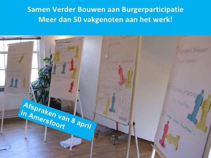 Samen Verder Bouwen aan Burgerparticipatie Meer dan 50 vakgenoten aan het werk! Afspraken van 8 april in Amersfoort