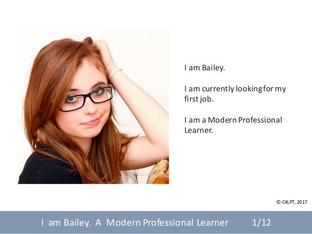 I	am	Bailey. I	am	currentlylooking	for my	 first	job. I	am	a	Modern	Professional	 Learner. I		am	Bailey.		A		Modern	Profes...