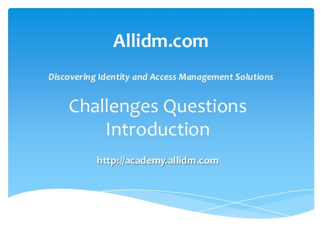 Allidm.com Discovering Identity and Access Management Solutions  Challenges Questions Introduction http://academy.allidm.c...