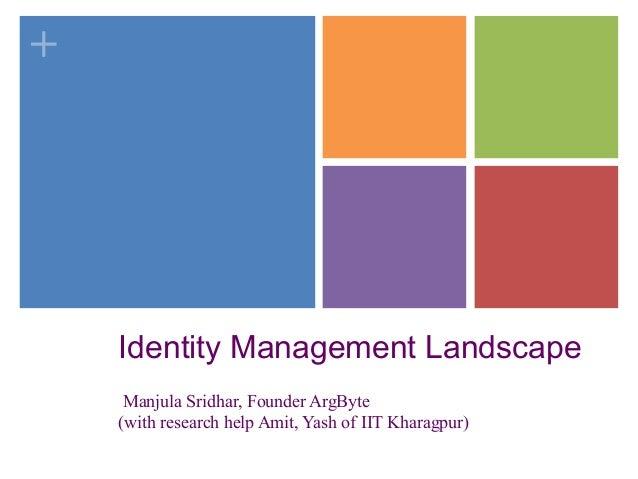 + Identity Management Landscape Manjula Sridhar, Founder ArgByte (with research help Amit, Yash of IIT Kharagpur)