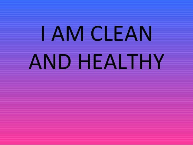 I AM CLEAN AND HEALTHY