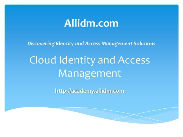 Allidm.com Discovering Identity and Access Management Solutions  Cloud Identity and Access Management http://academy.allid...