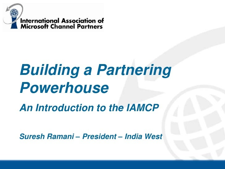 Building a Partnering Powerhouse<br />An Introduction to the IAMCP<br />Suresh Ramani – President – India West<br />