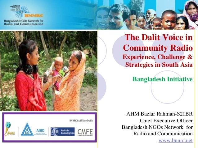 The Dalit Voice in Community Radio Experience, Challenge & Strategies in South Asia Bangladesh Initiative AHM Bazlur Rahma...