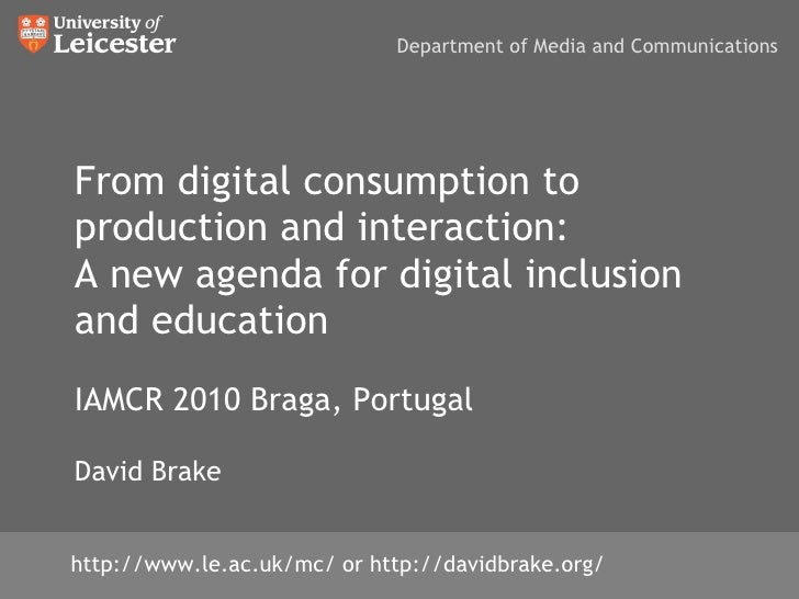From digital consumption to production and interaction: A new agenda for digital inclusion and education IAMCR 2010 Braga,...