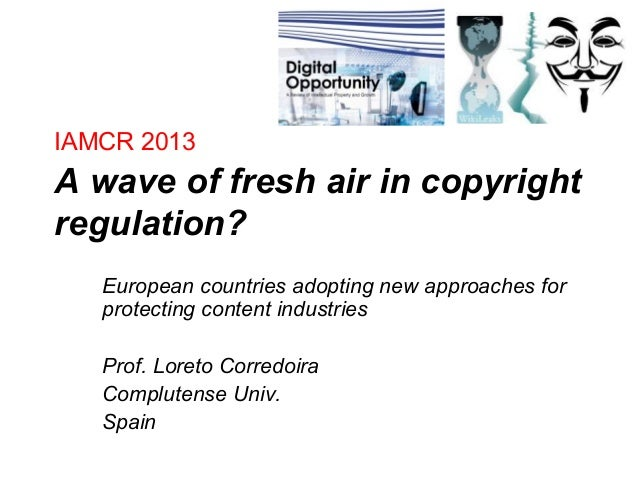 IAMCR 2013 A wave of fresh air in copyright regulation? European countries adopting new approaches for protecting content ...