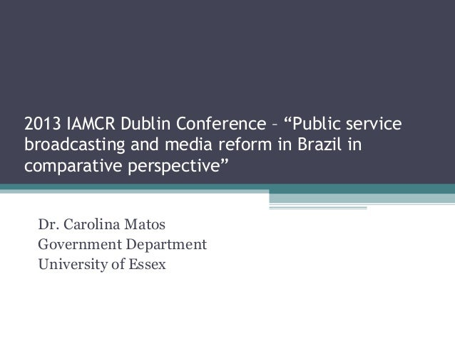 "2013 IAMCR Dublin Conference – ""Public service broadcasting and media reform in Brazil in comparative perspective"" Dr. Car..."