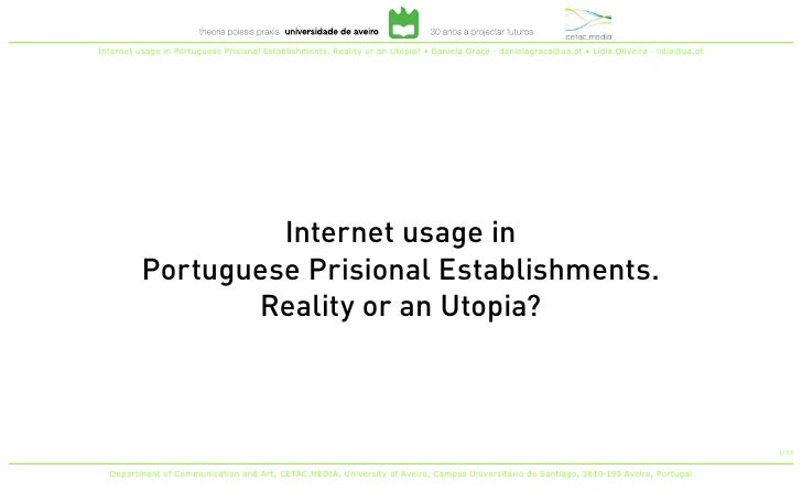 Internet usage in Portuguese Prisional Establishments. Reality or an Utopia? • Daniela Graça · danielagraca@ua.pt • Lídia ...