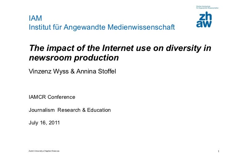 The impact of the Internet use on diversity in newsroom production  Vinzenz Wyss & Annina Stoffel IAMCR Conference  Journa...