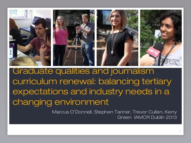 1 Graduate qualities and journalism curriculum renewal: balancing tertiary expectations and industry needs in a changing e...